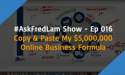 #ASKFREDLAM SHOW – EPISODE 016 | Copy & Paste My $5,000,000 Online Business Formula
