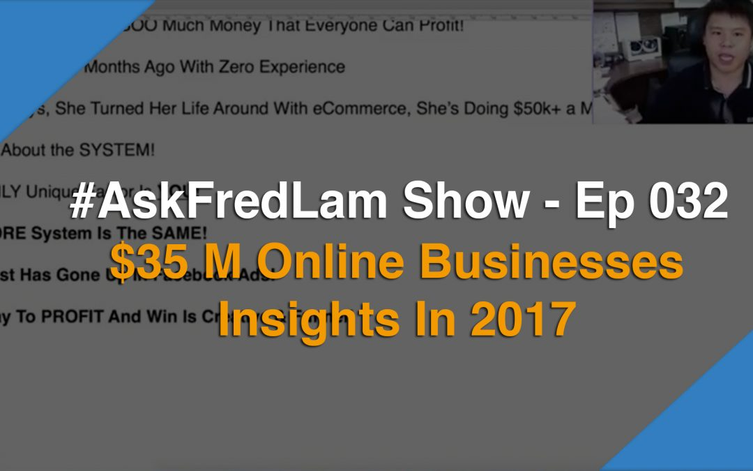 #AskFredLam Show – Episode 32 | $35M Online Businesses Insights In 2017