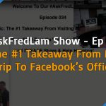#AskFredLam Show – Episode 34 | The #1 Takeaway From My Trip To Facebook's Office