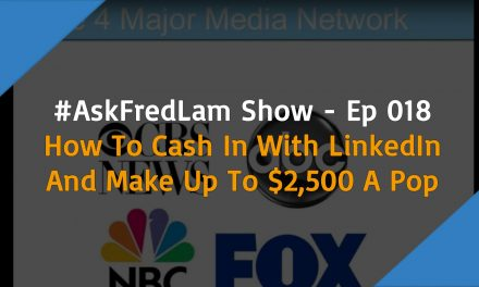#ASKFREDLAM SHOW – EPISODE 018 | How To Cash In With LinkedIn And Make Up To $2,500 A Pop