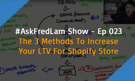 #AskFredLam Show – Ep023 – The 3 Methods To Increase your LTV For Shopify Store