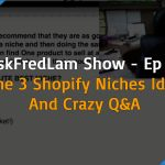 #AskFredLam Show – Episode 025 | The 3 Shopify Niches Idea and Crazy Q&A