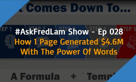 #AskFredLam Show – Episode 028 | How 1 Page Generated $4.6M With The Power of Words