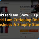 #AskFredLam Show – Episode 030 | Fred Lam Critiquing Online Business & Shopify Stores