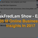 #AskFredLam Show – Episode 32 | $35M Online Businesses Insights In 2017
